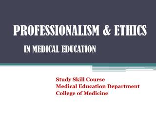PROFESSIONALISM & ETHICS     IN MEDICAL EDUCATION
