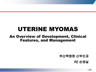 UTERINE MYOMAS An Overview of Development, Clinical Features, and Management