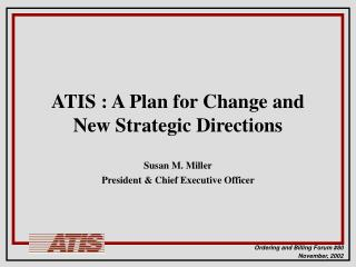 ATIS : A Plan for Change and New Strategic Directions