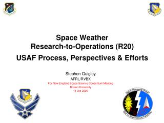 Space Weather      Research-to-Operations (R20) USAF Process, Perspectives & Efforts