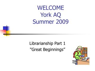 WELCOME York AQ Summer 2009