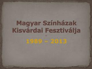 Magyar Sz�nh�zak Kisv�rdai Fesztiv�lja