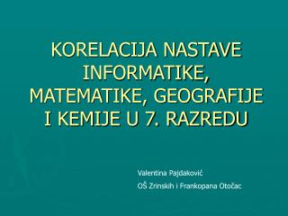 KORELACIJA NASTAVE INFORMATIKE, MATEMATIKE, GEOGRAFIJE I KEMIJE U 7. RAZREDU