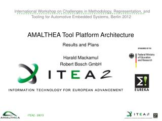 AMALTHEA Tool Platform Architecture Results and Plans Harald Mackamul Robert Bosch GmbH
