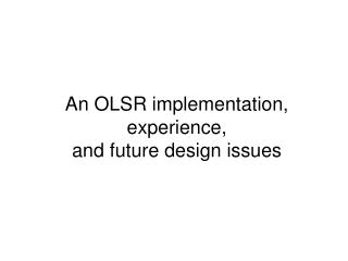 An OLSR implementation, experience,  and future design issues