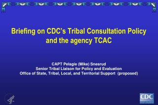Briefing on CDC�s Tribal Consultation Policy and the agency TCAC