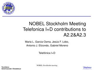 NOBEL  Stockholm  Meeting Telefonica I+D contributions to A2.2&A2.3