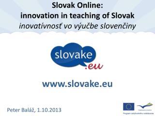 Slovak  Online : innovation  in  teaching of  Slovak  inovatívnosť  vo výučbe slovenčiny