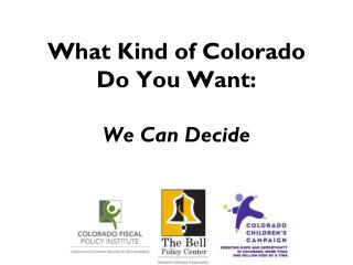 What Kind of Colorado Do You Want: We Can Decide