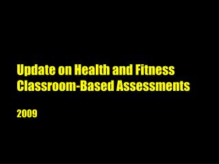 Update on Health and Fitness Classroom-Based Assessments