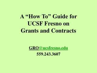 "A ""How To"" Guide for  UCSF Fresno on  Grants and Contracts"