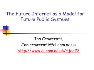 The Future Internet as a Model for Future Public Systems