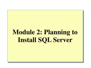 Module 2: Planning to Install SQL Server