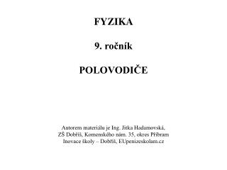FYZIKA  9. ročník POLOVODIČE Autorem materiálu je Ing. Jitka Hadamovská,