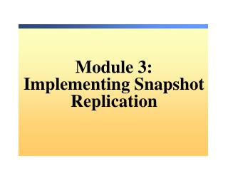 Module 3: Implementing Snapshot Replication