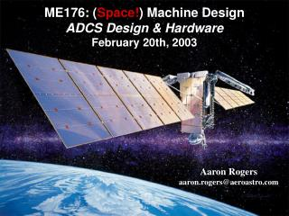ME176: ( Space! ) Machine Design ADCS Design & Hardware February 20th, 2003