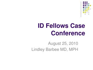 ID Fellows Case Conference