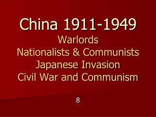 China 1911-1949 Warlords Nationalists  Communists Japanese Invasion Civil War and Communism