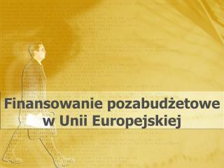 Finansowanie pozabudżetowe w Unii Europejskiej