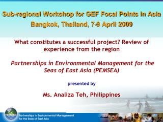 Sub-regional Workshop for GEF Focal Points in Asia Bangkok, Thailand, 7-9 April 2009