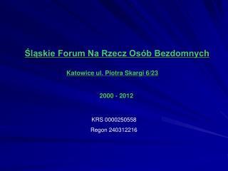 Śląskie Forum Na Rzecz Osób Bezdomnych Katowice ul. Piotra Skargi 6/23