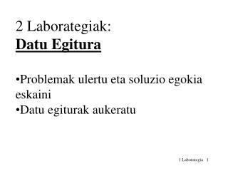 2 Laborategiak:  Datu Egitura Problemak ulertu eta soluzio egokia eskaini Datu egiturak aukeratu