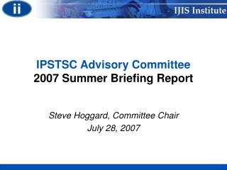 IPSTSC Advisory Committee 2007 Summer Briefing Report