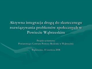 Aktywna integracja drogą do skutecznego rozwiązywania problemów społecznych w Powiecie Wąbrzeskim