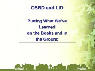 OSRD and LID Putting What We've  Learned  on the Books and in the Ground