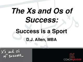 The Xs and Os of Success: Success is a Sport D.J. Allen, MBA