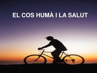 EL COS HUMÀ I LA SALUT