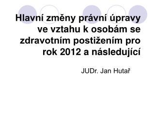 Hlavní změny právní úpravy ve vztahu kosobám se zdravotním postižením pro rok 2012 a následující