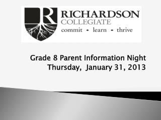 Grade 8 Parent Information Night Thursday,  January 31, 2013