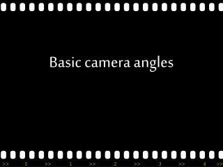 Basic camera angles