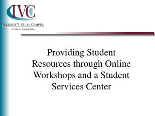 Providing Student Resources through Online Workshops and a Student Services Center