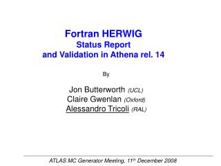 Fortran HERWIG Status Report  and Validation in Athena rel. 14