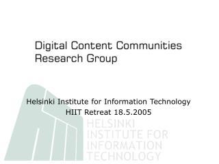 Helsinki Institute for Information Technology HIIT Retreat 18.5.2005