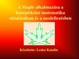 A Maple alkalmazása a középiskolai matematika oktatásában és a modellezésben