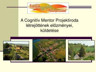 A Cognitív Mentor Projektiroda létrejöttének előzményei, küldetése