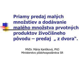 MVDr. Mária Kantíková, PhD Ministerstvo pôdohospodárstva SR