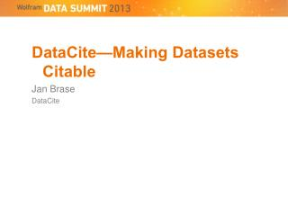 DataCite—Making Datasets Citable Jan Brase DataCite