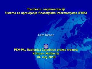 Trendovi u implementaciji  Sistema za upravljanje finansijskim informacijama  (FMIS) Cem Dener