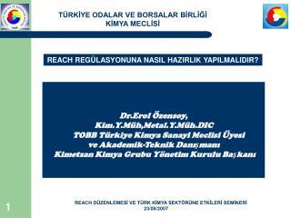 Dr.Erol Özensoy, Kim.Y.Müh,Metal.Y.Müh.DIC      TOBB Türkiye Kimya Sanayi Meclisi Üyesi
