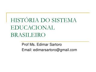 HISTÓRIA DO SISTEMA EDUCACIONAL BRASILEIRO