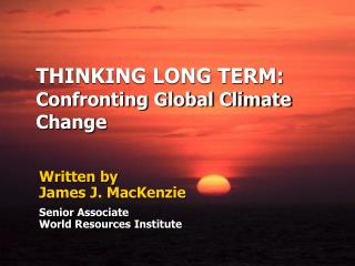THINKING LONG TERM: Confronting Global Climate Change