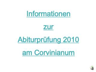 Informationen zur Abiturprüfung 2010 am Corvinianum