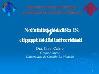 Dra. Coral Calero Grupo Alarcos Universidad de Castilla-La Mancha