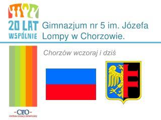 Gimnazjum nr 5 im. Józefa Lompy w Chorzowie.