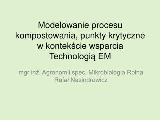 Modelowanie procesu kompostowania, punkty krytyczne w kontekście wsparcia Technologią EM