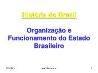 História do Brasil Organização e Funcionamento do Estado Brasileiro